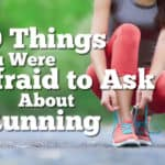 10 Things You Wanted to Know About Running – But Were Afraid to Ask Thumbnail
