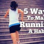 5 Ways to Create a Running Habit – And Stick to It Thumbnail